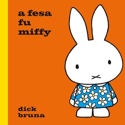 a fesa fu miffy - Dick Bruna, vertaling:	Carry-Ann Tjong-Ayong - 9789079498000
