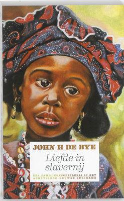 Liefde in slavernij - John H De Bye - 9789054293026