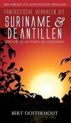 Fantastische verhalen uit Suriname en de Antillen: sprookjes, mythen en legenden - Bert Oosterhout - 9789038924090