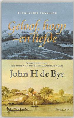 Geloof, hoop en liefde - John H de Bye - 9789054291541