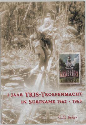 1 jaar TRIS Troepenmacht in Suriname - G.D. Beker - 9789059740747