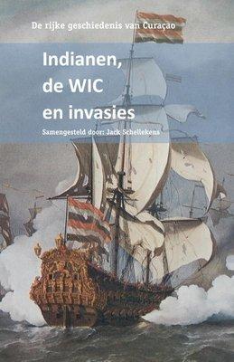 De rijke geschiedenis van Curaçao - Indianen, de WIC en invasies - Jack Schellekens - 9789088502859
