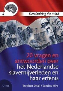 20 vragen en antwoorden over het Nederlandse slavernijverleden en haar erfenis - Decolonizing the mind - Stephen Small&Sandew Hira - 9789074897839