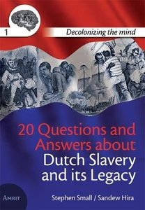 20 Questions and Answers about Dutch Slavery and its Legacy - Decolonizing the mind - Stephen Small & Sandew Hira - 9789074897792